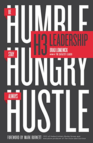 H3 Leadership: Be Humble. Stay Hungry. Always Hustle. by Brad Lomenick