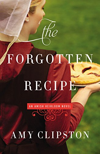 The Forgotten Recipe (An Amish Heirloom Novel) by Amy Clipston