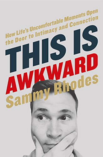This Is Awkward: How Life's Uncomfortable Moments Open the Door to Intimacy and Connection by Sammy Rhodes