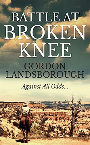 Battle At Broken Knee by Gordon Landsborough