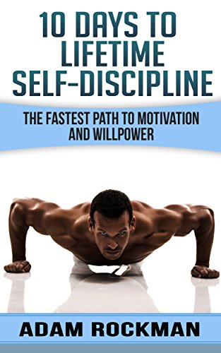 10 Days To Lifetime Self-Discipline by Adam Rockman