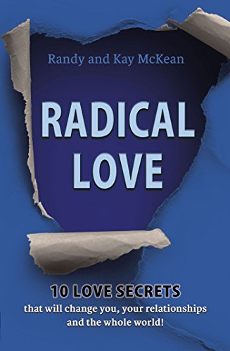 Radical Love: 10 Love Secrets that will change you, your relationships and the whole world! by Randy McKean