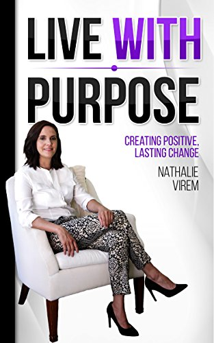 Live With Purpose: Creating Positive, Lasting Change by Nathalie Virem