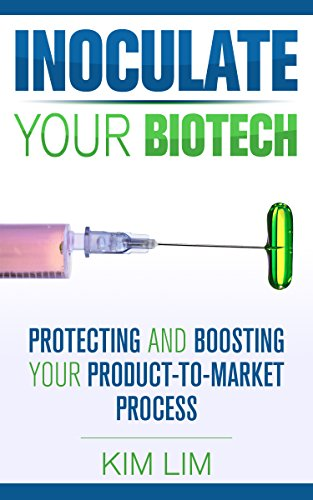 Inoculate Your Biotech: Protecting and Boosting Your Product-to-Market Process by Kim Lim