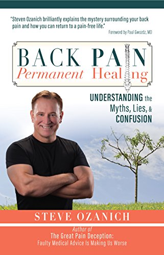 Back Pain, Permanent Healing: Understanding the Myths, Lies, and Confusion by Steve Ozanich