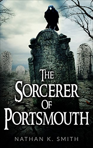 The Sorcerer Of Portsmouth by Nathan K. Smith