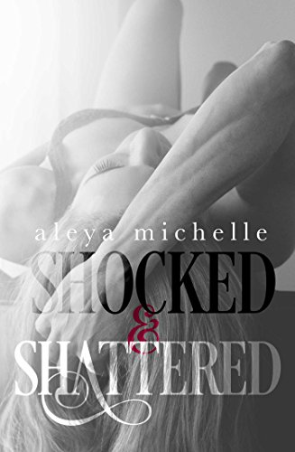 Shocked and Shattered by Aleya Michelle