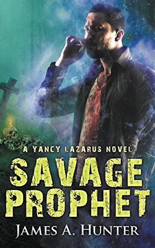 Savage Prophet: A Yancy Lazarus Novel (Episode Four) by James Hunter