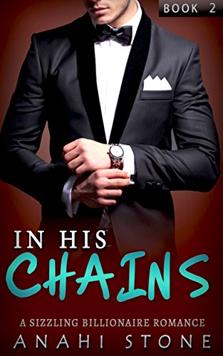 In His Chains: (A Sizzling Billionaire Romance) (Book Book 2) by Anahi Stone