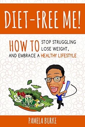 Diet-Free Me: How to Stop Struggling, Lose Weight, and Embrace a Healthy Lifestyle by Pamela Burke