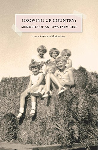 Growing Up Country: Memories of an Iowa Farm Girl by Carol Bodensteiner