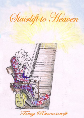 Stairlift to Heaven: Growing Old Disgracefully by Terry Ravenscroft