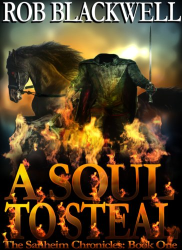 A Soul To Steal (The Sanheim Chronicles Book 1) by Rob Blackwell
