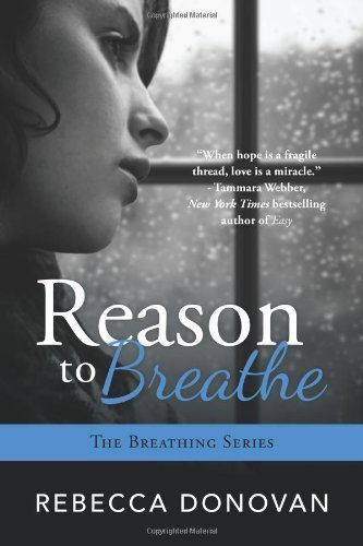 Reason To Breathe (The Breathing Series, Book 1) by Rebecca Donovan