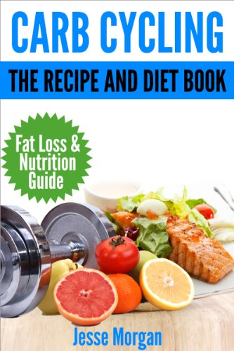 Carb Cycling: The Recipe and Diet Book: Fat Loss & Nutrition Guide by Jesse Morgan