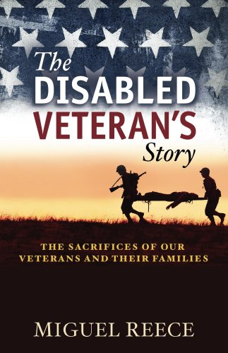 The Disabled Veteran's Story: The Sacrifices of Our Veterans and Their Families by Miguel Reece
