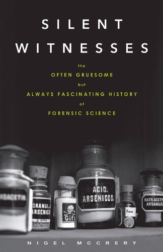 Silent Witnesses: The Often Gruesome but Always Fascinating History of Forensic Science by Nigel McCrery