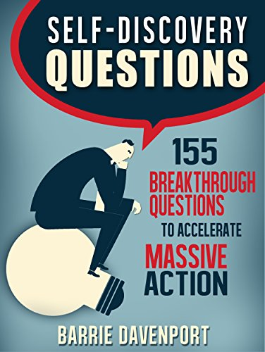 Self-Discovery Questions: 155 Breakthrough Questions to Accelerate Massive Action by Barrie Davenport