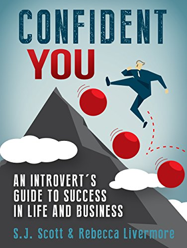 Confident You: An Introvert's Guide to Success in Life and Business by S.J. Scott