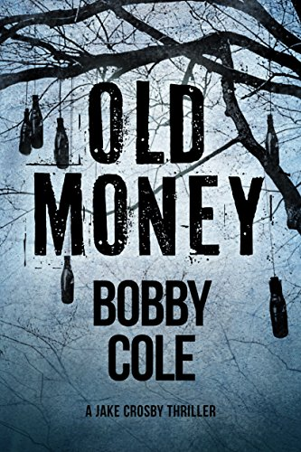 Old Money (A Jake Crosby Thriller Book 3) by Bobby Cole