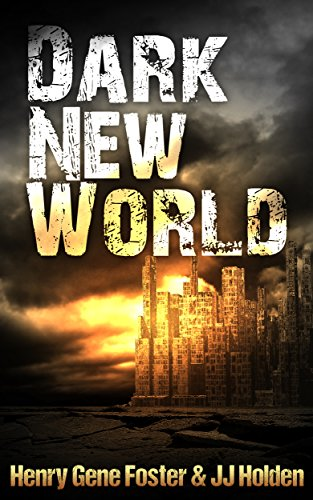 Dark New World (Dark New World, Book 1) - An EMP Survival Story by J.J. Holden