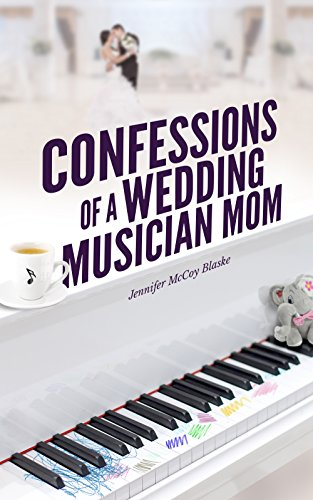 Confessions of a Wedding Musician Mom by Jennifer McCoy Blaske