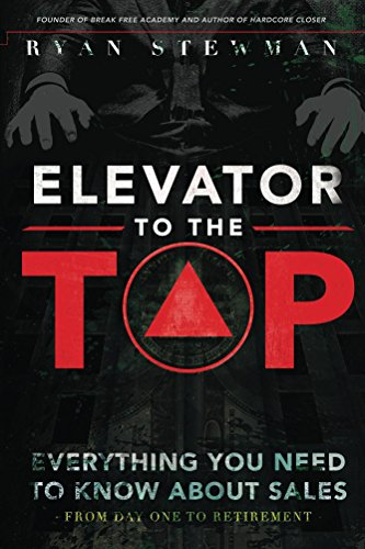 Elevator to the Top: Your Go-To Resource for All Things Sales by Ryan Stewman