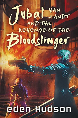 Jubal Van Zandt & the Revenge of the Bloodslinger by eden Hudson