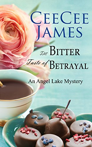 The Bitter Taste of Betrayal: An Angel Lake Mystery by CeeCee James