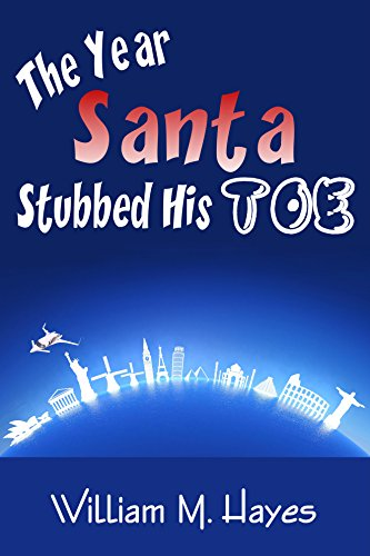 The Year Santa Stubbed His Toe by William M Hayes