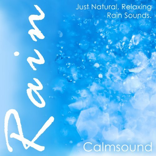 Rain - Just Natural, Relaxing Rain Sounds By Calmsound
