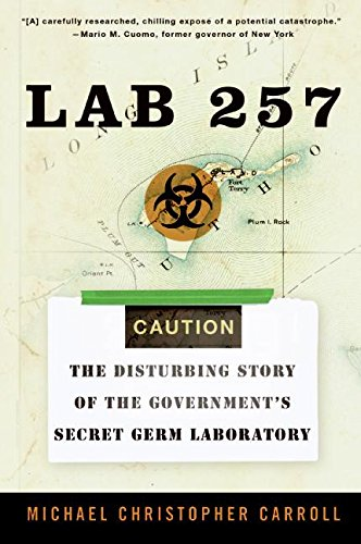 Lab 257: The Disturbing Story of the Government's Secret Germ Laboratory by Michael C. Carroll