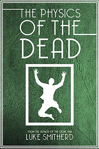 The Physics Of The Dead - A Supernatural Mystery Novel by Luke Smitherd