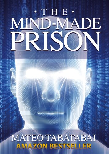 The Mind-Made Prison: Radical Self Help and Personal Transformation by Mateo Tabatabai