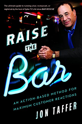 Raise the Bar: An Action-Based Method for Maximum Customer Reactions by Jon Taffer