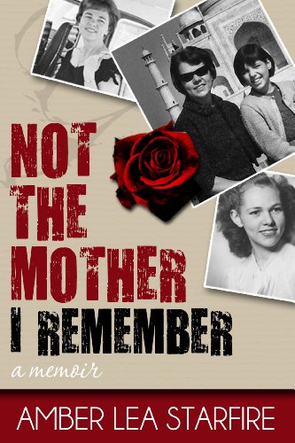 Not the Mother I Remember: A Memoir by Amber Lea Starfire