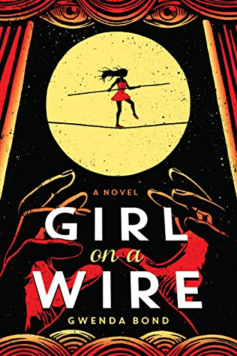 Girl on a Wire (Cirque American) by Gwenda Bond