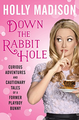 Down the Rabbit Hole: Curious Adventures and Cautionary Tales of a Former Playboy Bunny by Holly Madison