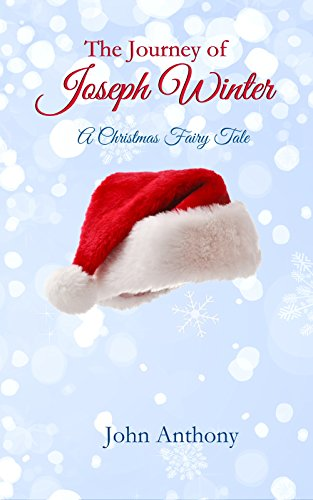 The Journey of Joseph Winter: A Christmas Fairy Tale by John Anthony