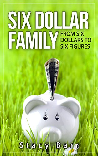Six Dollar Family: From Six Dollars to Six Figures by Stacy Barr
