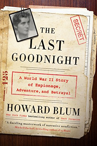 The Last Goodnight: A World War II Story of Espionage, Adventure, and Betrayal by Howard Blum