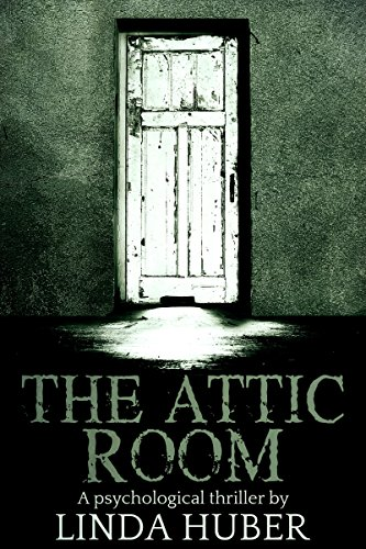 The Attic Room: A psychological thriller by Linda Huber