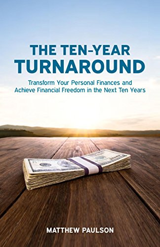 The Ten-Year Turnaround: Transform Your Personal Finances and Achieve Financial Freedom in The Next Ten Years by Matthew Paulson