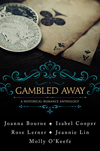 Gambled Away: A Historical Romance Anthology by Various Authors