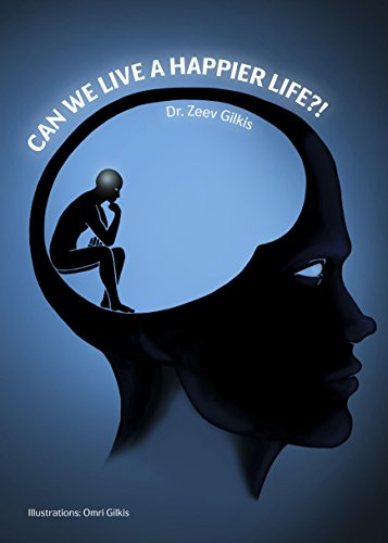 Can We Live a Happier Life?! by Dr. Zeev Gilkis