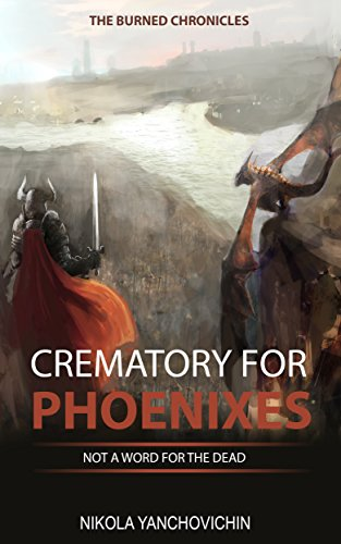 Crematory for Phoenixes: Not a word for the dead (The burned chronicles Book 1) by Nikola Yanchovichin