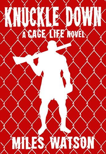 Knuckle Down: A Cage Life Novel (Cage Life Series Book 2) by Miles Watson
