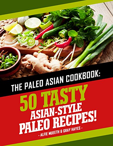 Paleo Asian Cookbook: 50 Tasty Asian-Style Paleo Recipes by Alfie Mueeth