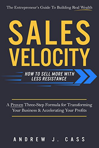 Sales Velocity: How To Sell More With Less Resistance by Andrew Cass