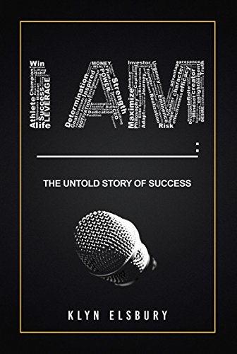 I AM ____: The Untold Story of Success by Klyn Elsbury